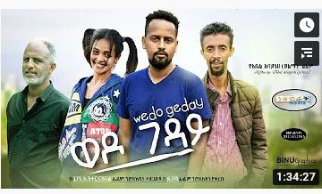 ወዶ ገዳይ – Wedo Geday – Full Ethiopian Amharic Movie 2020