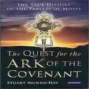the quest for the ark of the covenant, the true history of hte tablets of moses by stuart munro way